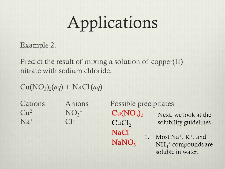 Example 2. Predict the result of mixing a solution of copper(II) nitrate with sodium chloride. Cu(NO 3 ) 2 ( aq ) + NaCl ( aq ) CationsAnionsPossible