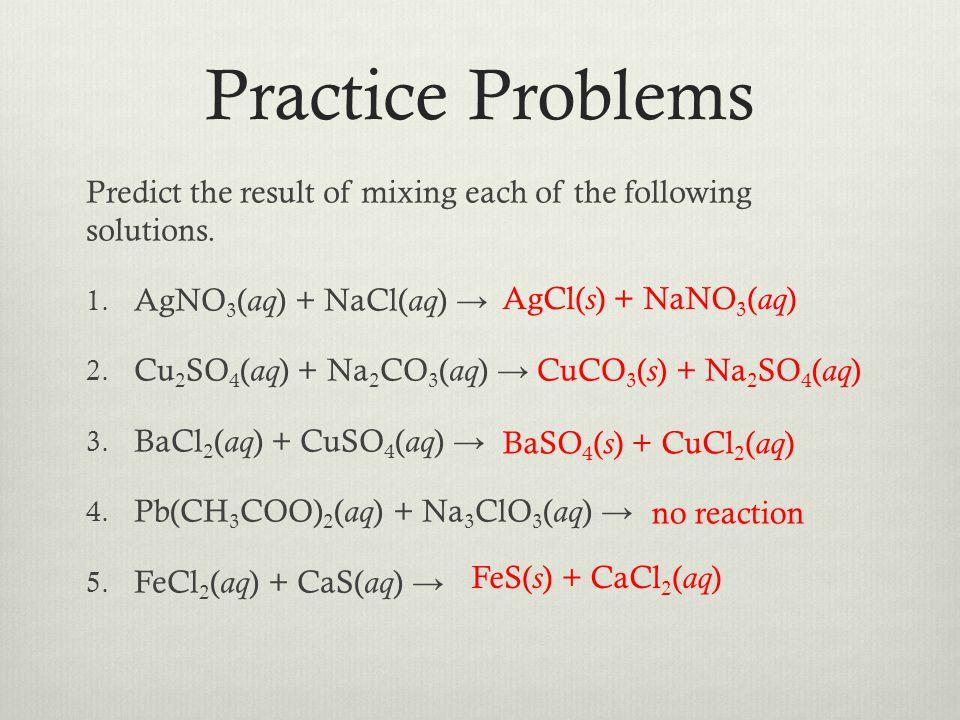 Predict the result of mixing each of the following solutions. 1. AgNO 3 ( aq ) + NaCl( aq ) 2. Cu 2 SO 4 ( aq ) + Na 2 CO 3 ( aq ) 3. BaCl 2 ( aq ) +