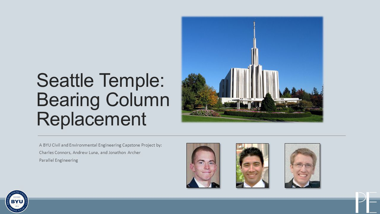 A BYU Civil and Environmental Engineering Capstone Project by: Charles Connors, Andrew Luna, and Jonathon Archer Parallel Engineering Seattle Temple: Bearing Column Replacement
