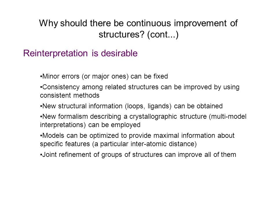 Why should there be continuous improvement of structures? (cont...) Reinterpretation is desirable Minor errors (or major ones) can be fixed Consistenc