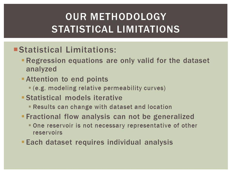 Statistical Limitations: Regression equations are only valid for the dataset analyzed Attention to end points (e.g. modeling relative permeability cur