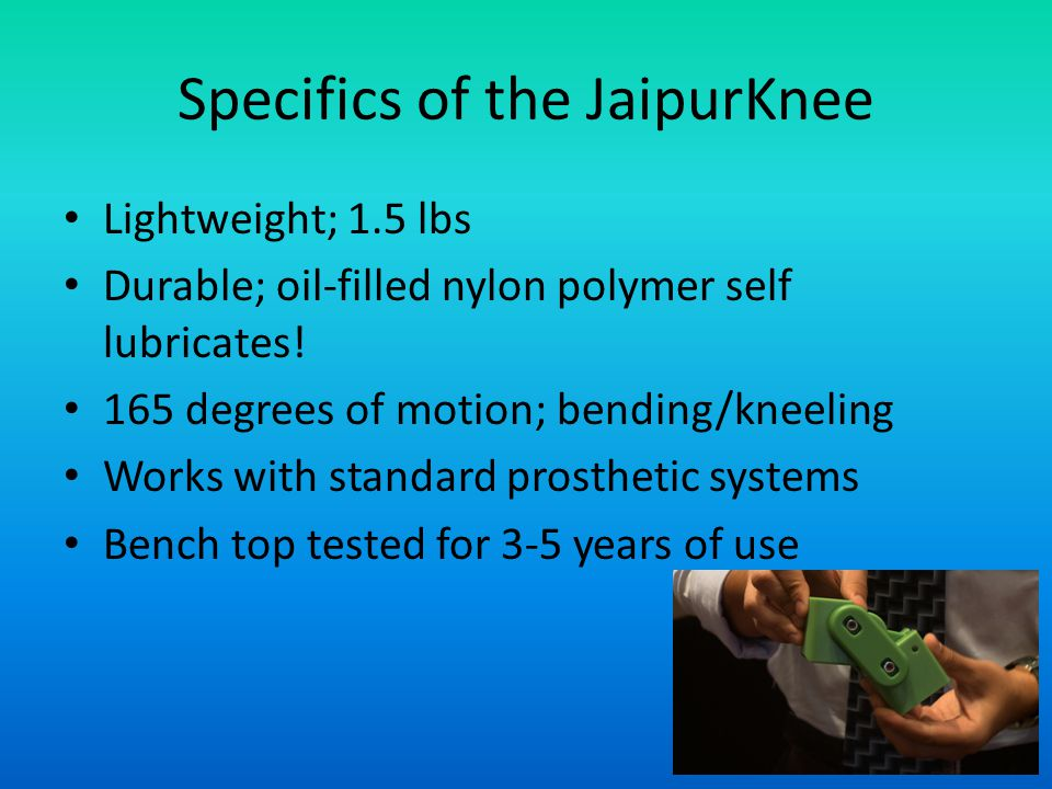 Specifics of the JaipurKnee Lightweight; 1.5 lbs Durable; oil-filled nylon polymer self lubricates! 165 degrees of motion; bending/kneeling Works with