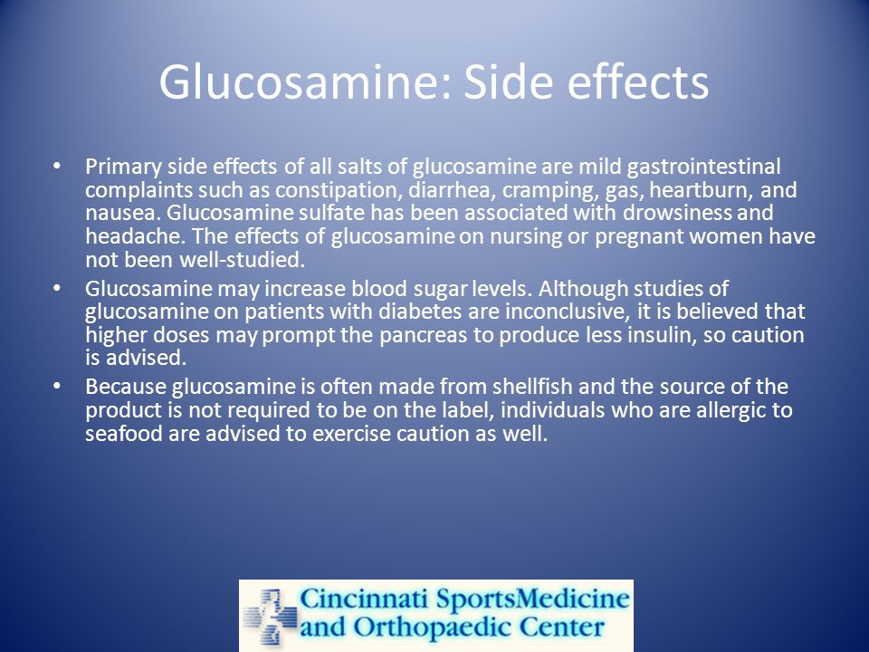 Glucosamine: Side effects Primary side effects of all salts of glucosamine are mild gastrointestinal complaints such as constipation, diarrhea, cramping, gas, heartburn, and nausea.