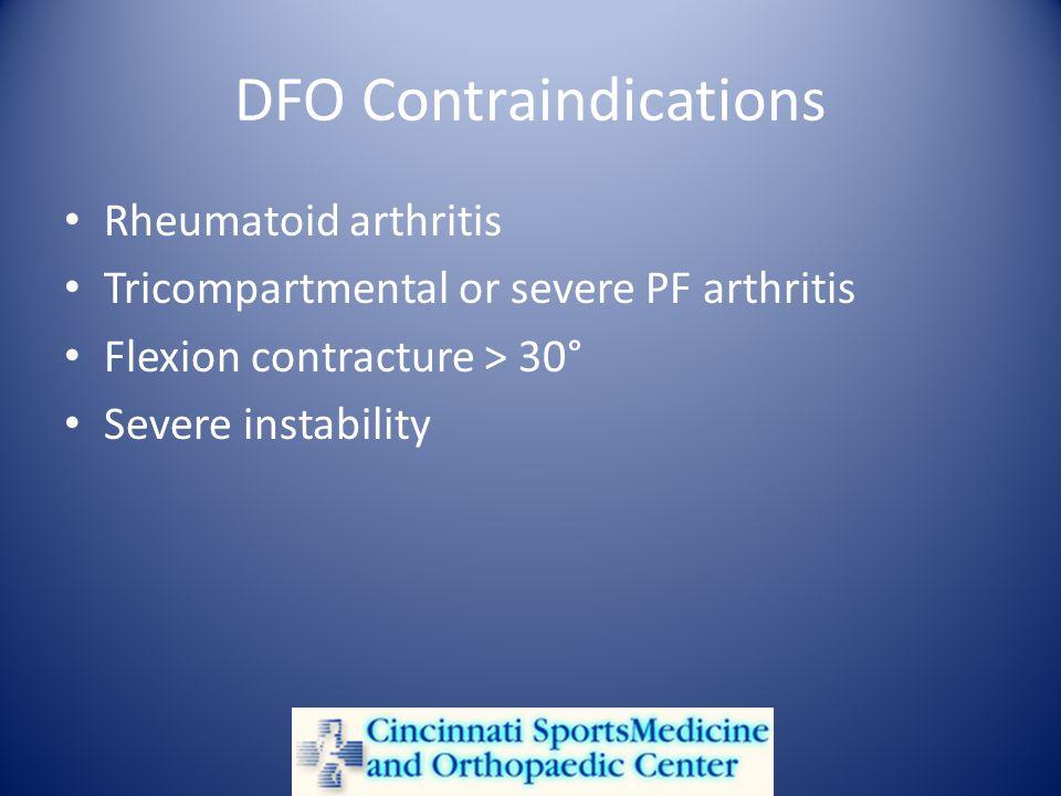 DFO Contraindications Rheumatoid arthritis Tricompartmental or severe PF arthritis Flexion contracture > 30° Severe instability
