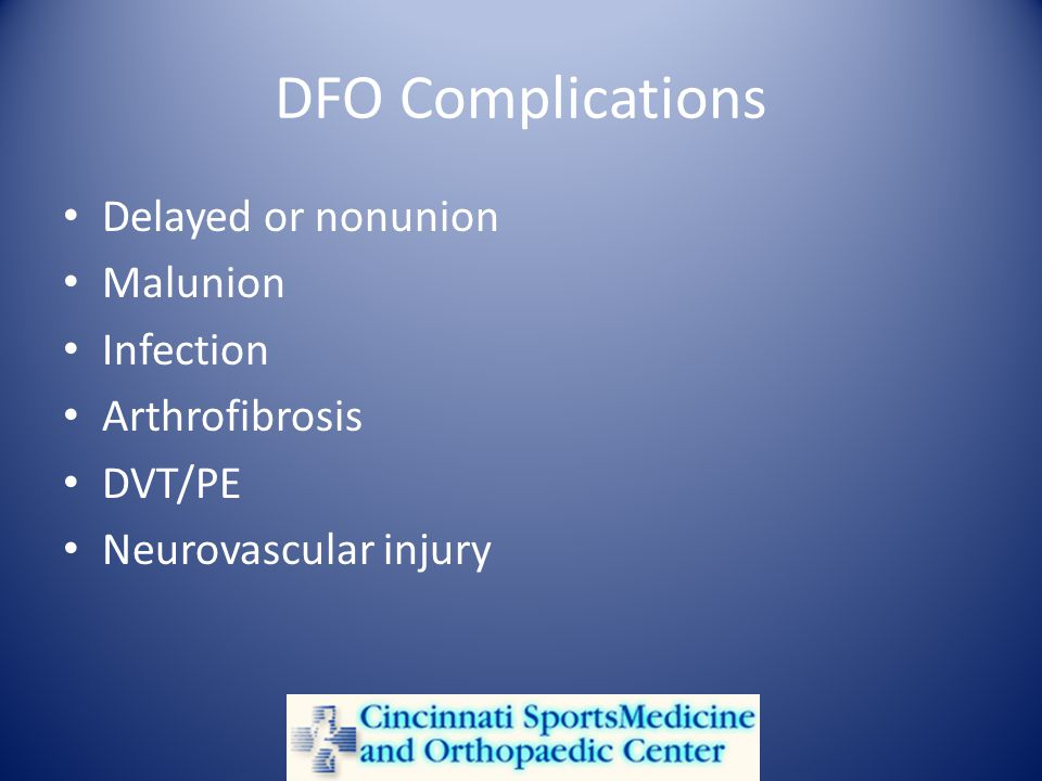 DFO Complications Delayed or nonunion Malunion Infection Arthrofibrosis DVT/PE Neurovascular injury