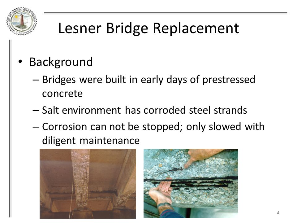Lesner Bridge Replacement Background – Other repairs include pile jacketing, beam end repairs, and steel painting – Current sufficiency ratings for the bridges are 34.9 (WB) and 39.0 (EB) 5