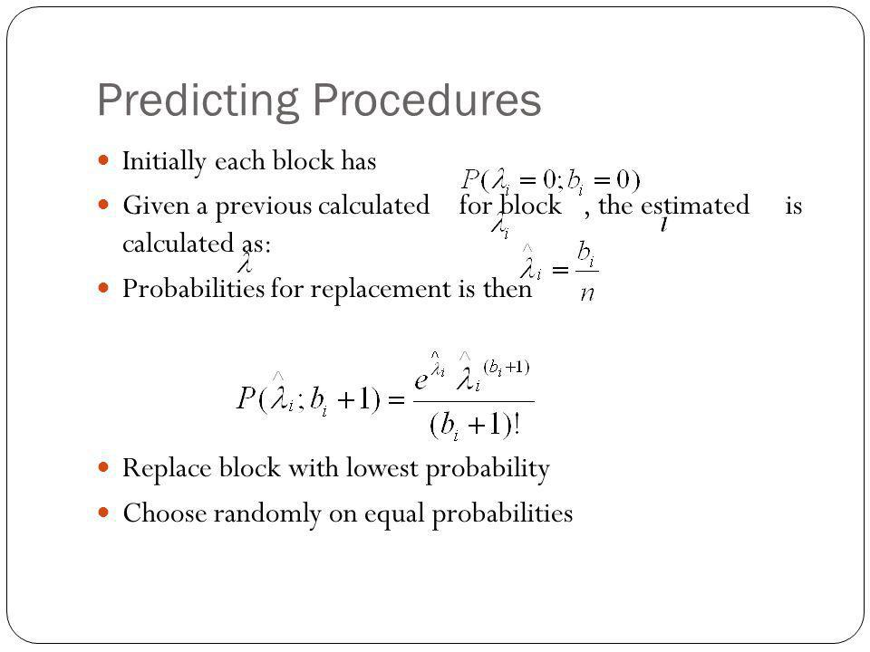 Predicting Procedures Initially each block has Given a previous calculated for block, the estimated is calculated as: Probabilities for replacement is then Replace block with lowest probability Choose randomly on equal probabilities