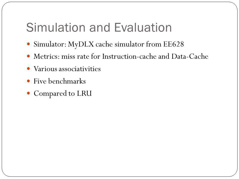 Simulation and Evaluation Simulator: MyDLX cache simulator from EE628 Metrics: miss rate for Instruction-cache and Data-Cache Various associativities