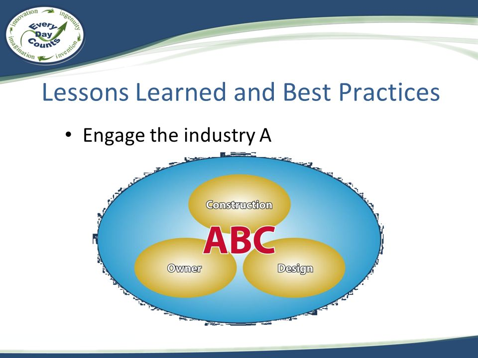 Lessons Learned and Best Practices Engage the industry A