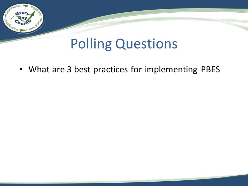 Polling Questions What are 3 best practices for implementing PBES