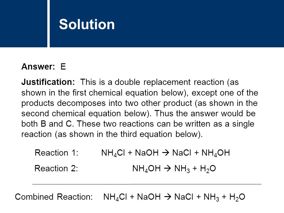 Solution Answer: E Justification: This is a double replacement reaction (as shown in the first chemical equation below), except one of the products de
