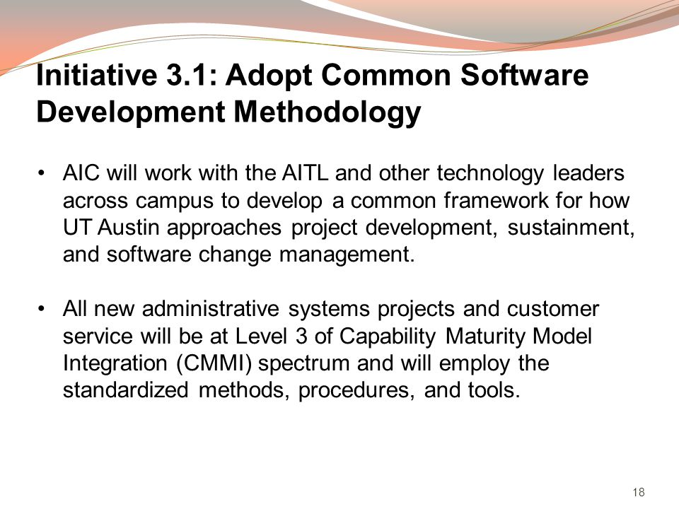 18 AIC will work with the AITL and other technology leaders across campus to develop a common framework for how UT Austin approaches project development, sustainment, and software change management.