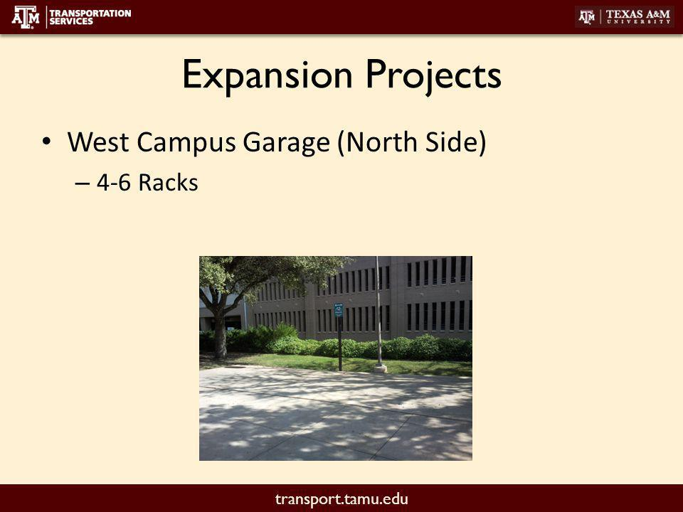transport.tamu.edu Expansion Projects West Campus Garage (North Side) – 4-6 Racks