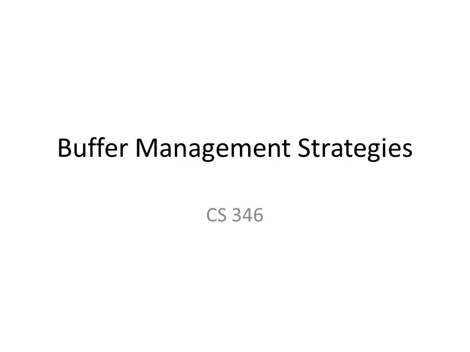 Buffer Management Strategies CS 346