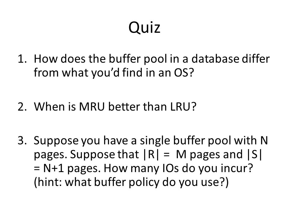 Quiz 1.How does the buffer pool in a database differ from what youd find in an OS.