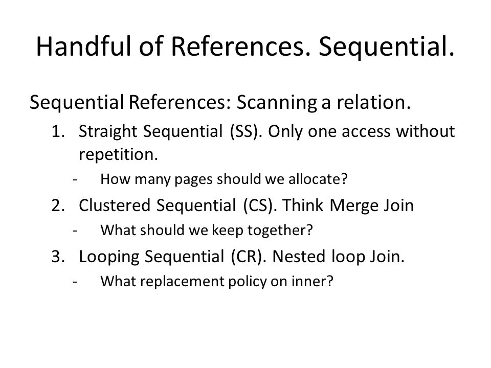 Handful of References. Sequential. Sequential References: Scanning a relation.
