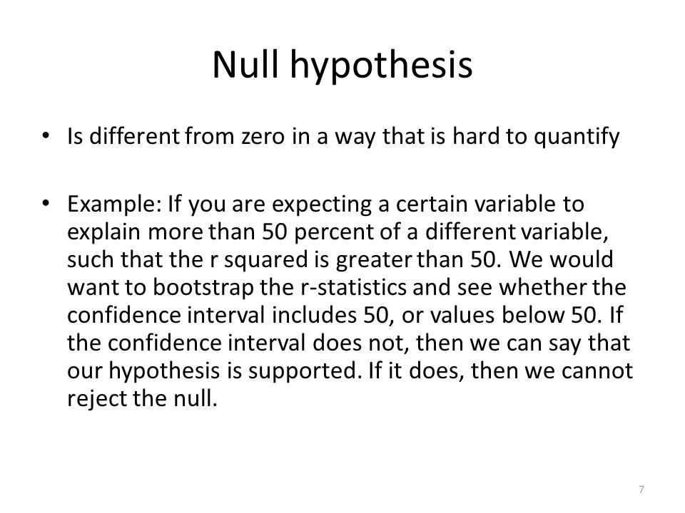 Null hypothesis Is different from zero in a way that is hard to quantify Example: If you are expecting a certain variable to explain more than 50 perc