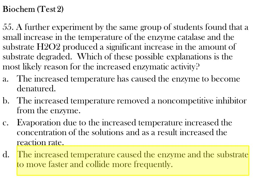 55. A further experiment by the same group of students found that a small increase in the temperature of the enzyme catalase and the substrate H2O2 pr