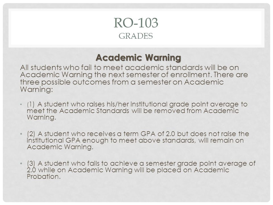 RO-103 GRADES Academic Warning All students who fail to meet academic standards will be on Academic Warning the next semester of enrollment.