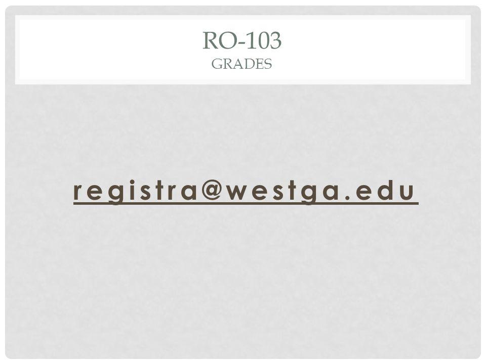 RO-103 GRADES registra@westga.edu