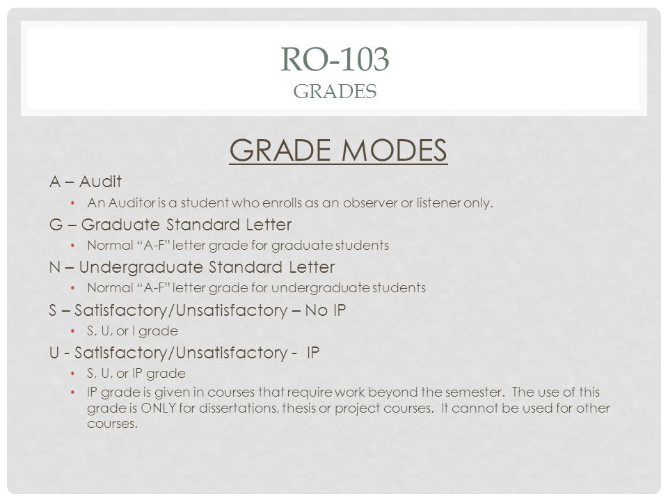 RO-103 GRADES GRADE MODES A – Audit An Auditor is a student who enrolls as an observer or listener only.