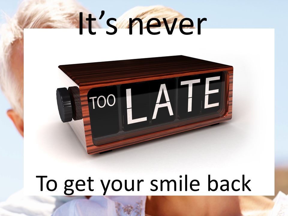 Its never To get your smile back
