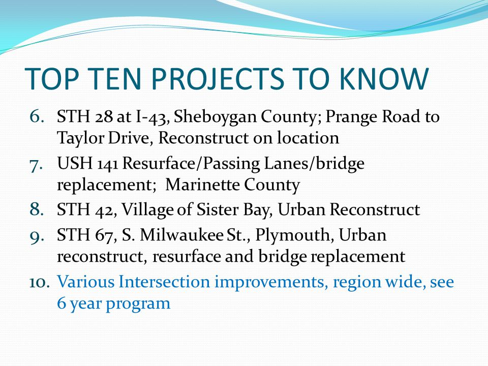 TOP TEN PROJECTS TO KNOW 6. STH 28 at I-43, Sheboygan County; Prange Road to Taylor Drive, Reconstruct on location 7. USH 141 Resurface/Passing Lanes/