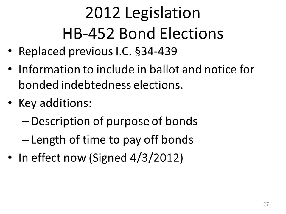 2012 Legislation HB-452 Bond Elections Replaced previous I.C.