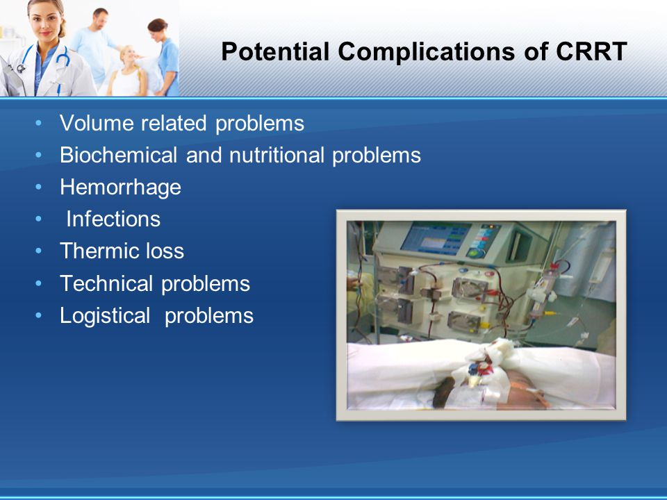 Potential Complications of CRRT Volume related problems Biochemical and nutritional problems Hemorrhage Infections Thermic loss Technical problems Log