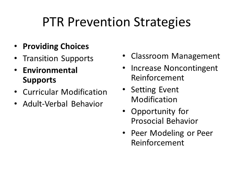 PTR Prevention Strategies Providing Choices Transition Supports Environmental Supports Curricular Modification Adult-Verbal Behavior Classroom Managem