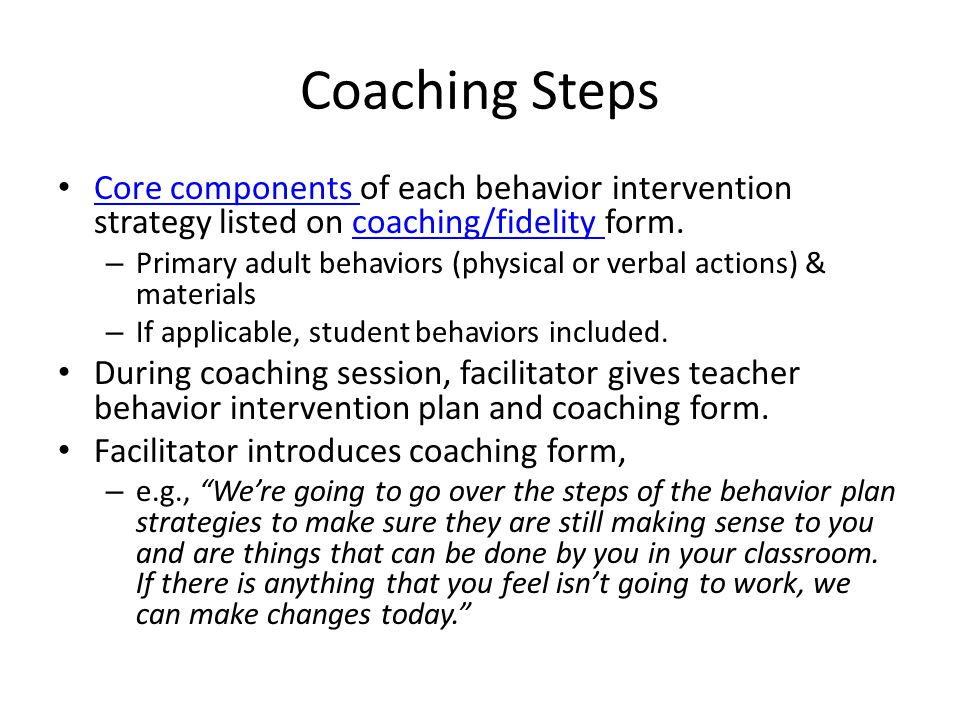Coaching Steps Core components of each behavior intervention strategy listed on coaching/fidelity form. Core components coaching/fidelity – Primary ad