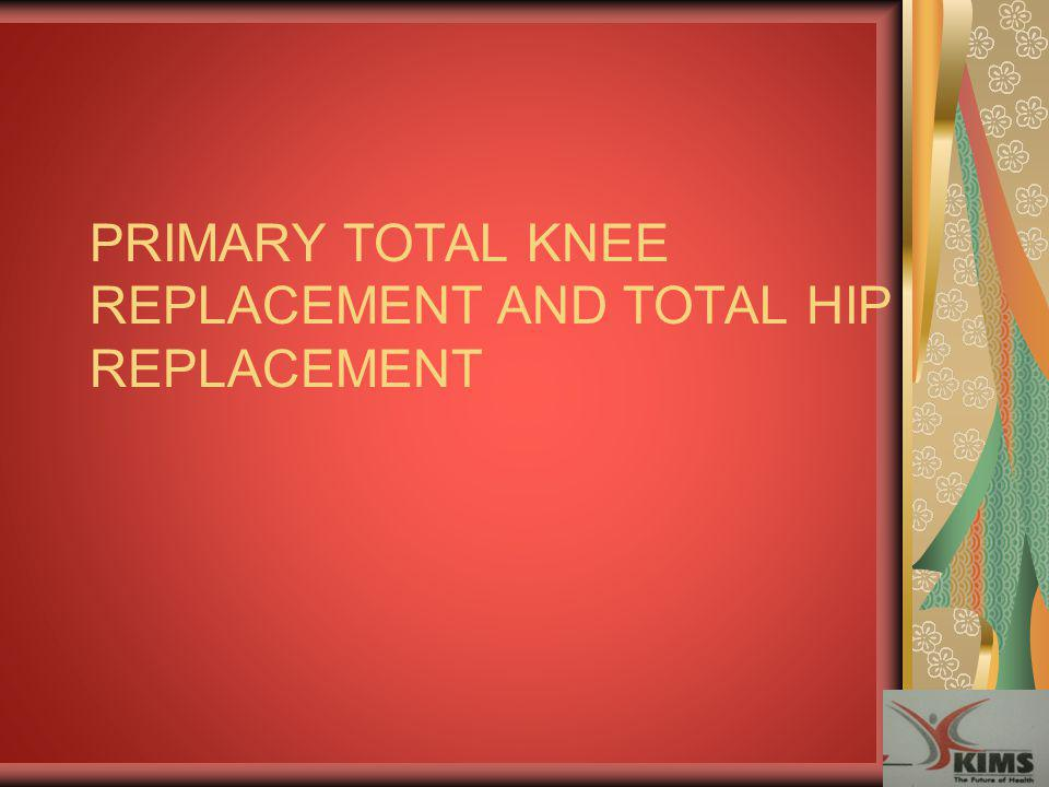 PRIMARY TOTAL KNEE REPLACEMENT AND TOTAL HIP REPLACEMENT