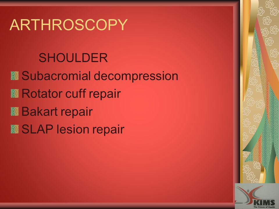 ARTHROSCOPY SHOULDER Subacromial decompression Rotator cuff repair Bakart repair SLAP lesion repair