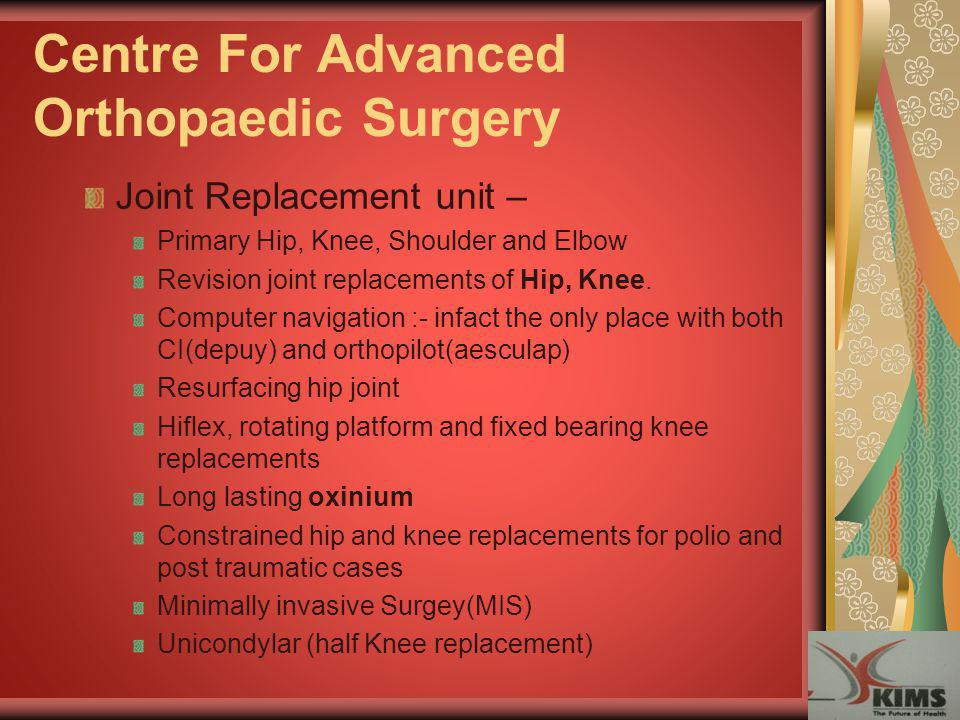 Centre For Advanced Orthopaedic Surgery Joint Replacement unit – Primary Hip, Knee, Shoulder and Elbow Revision joint replacements of Hip, Knee. Compu