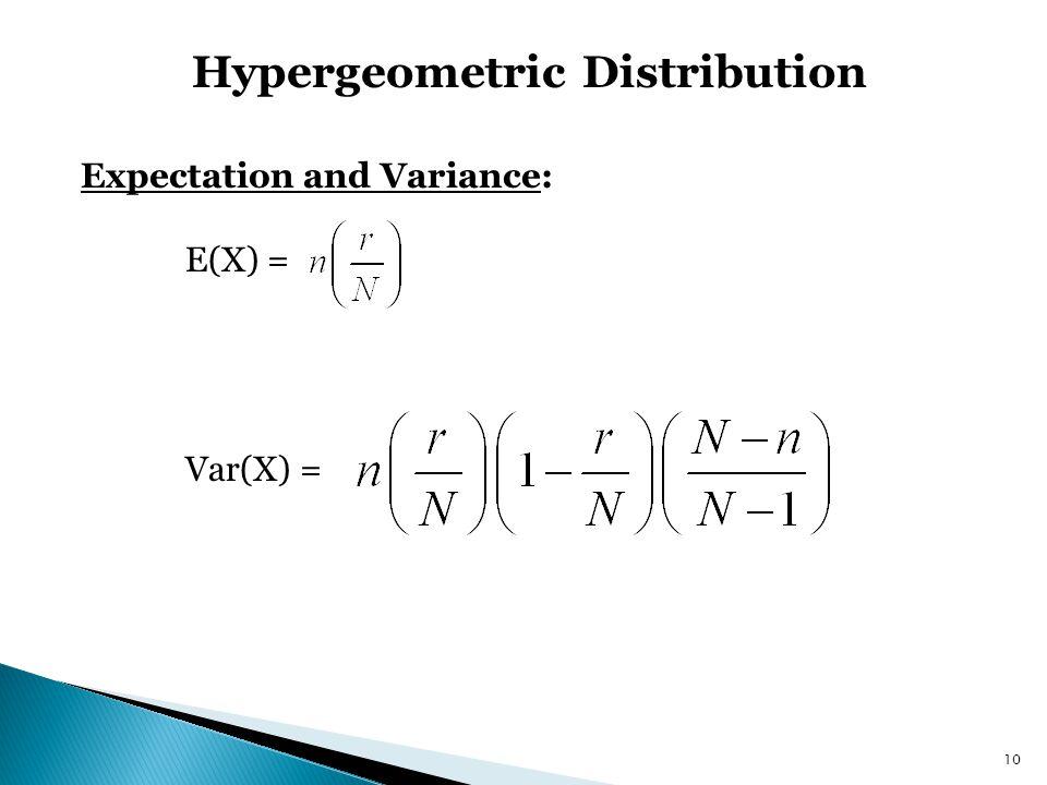 Hypergeometric Distribution 10 Expectation and Variance: E(X) = Var(X) =