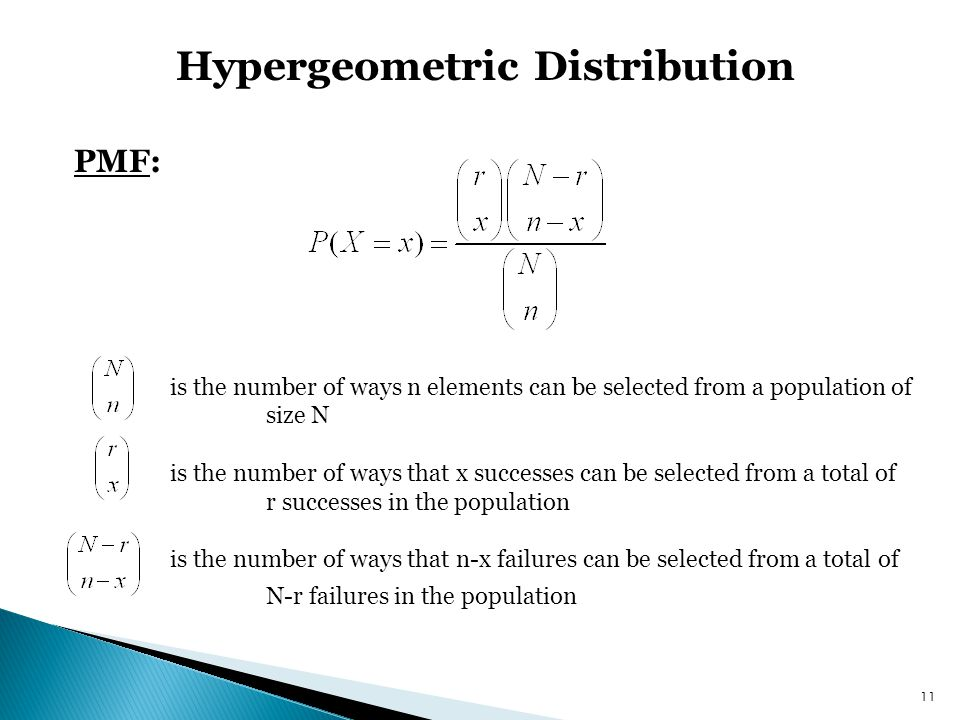 Hypergeometric Distribution 11 PMF: is the number of ways n elements can be selected from a population of size N is the number of ways that x successe