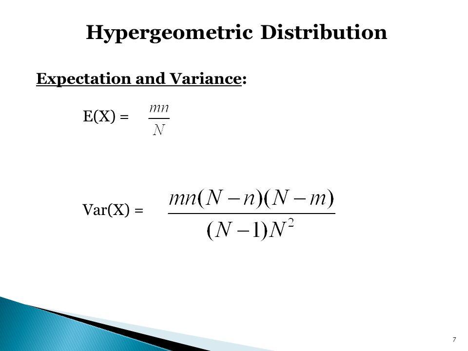 Hypergeometric Distribution 7 Expectation and Variance: E(X) = Var(X) =