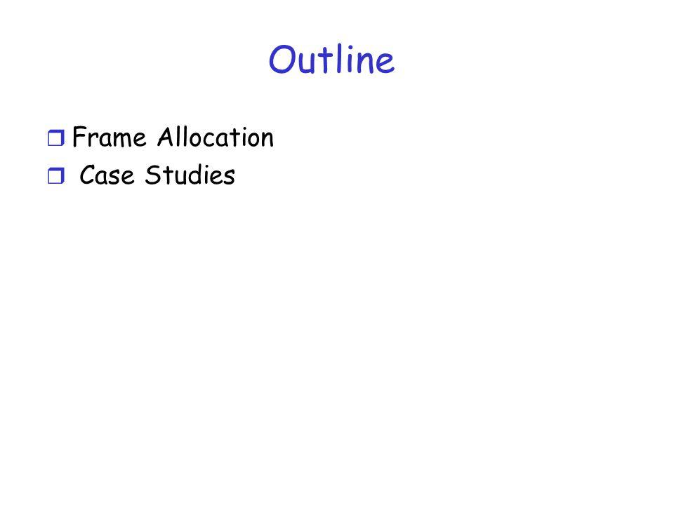 Outline r Frame Allocation r Case Studies