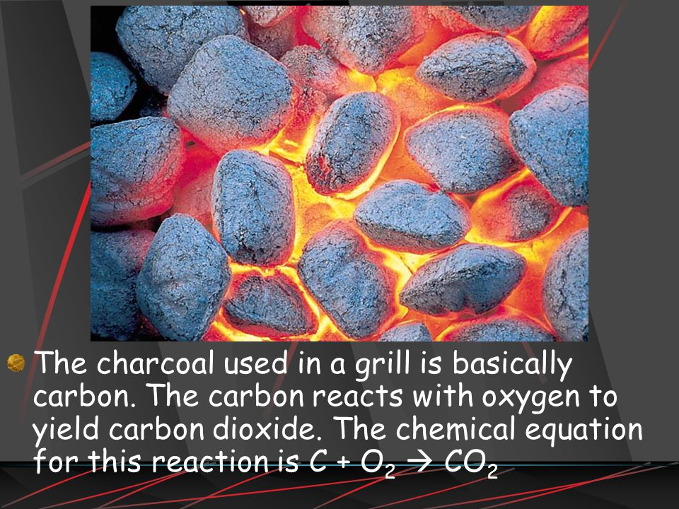 The charcoal used in a grill is basically carbon.