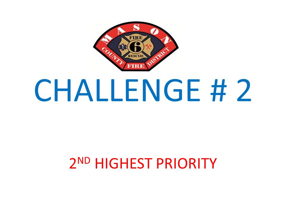 CHALLENGE # 2 2 ND HIGHEST PRIORITY