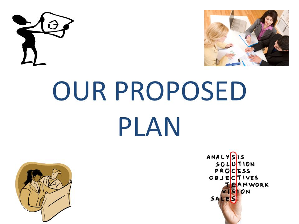 OUR PROPOSED PLAN