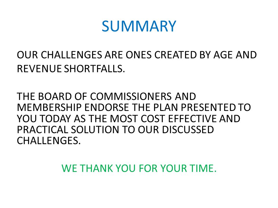 SUMMARY OUR CHALLENGES ARE ONES CREATED BY AGE AND REVENUE SHORTFALLS.