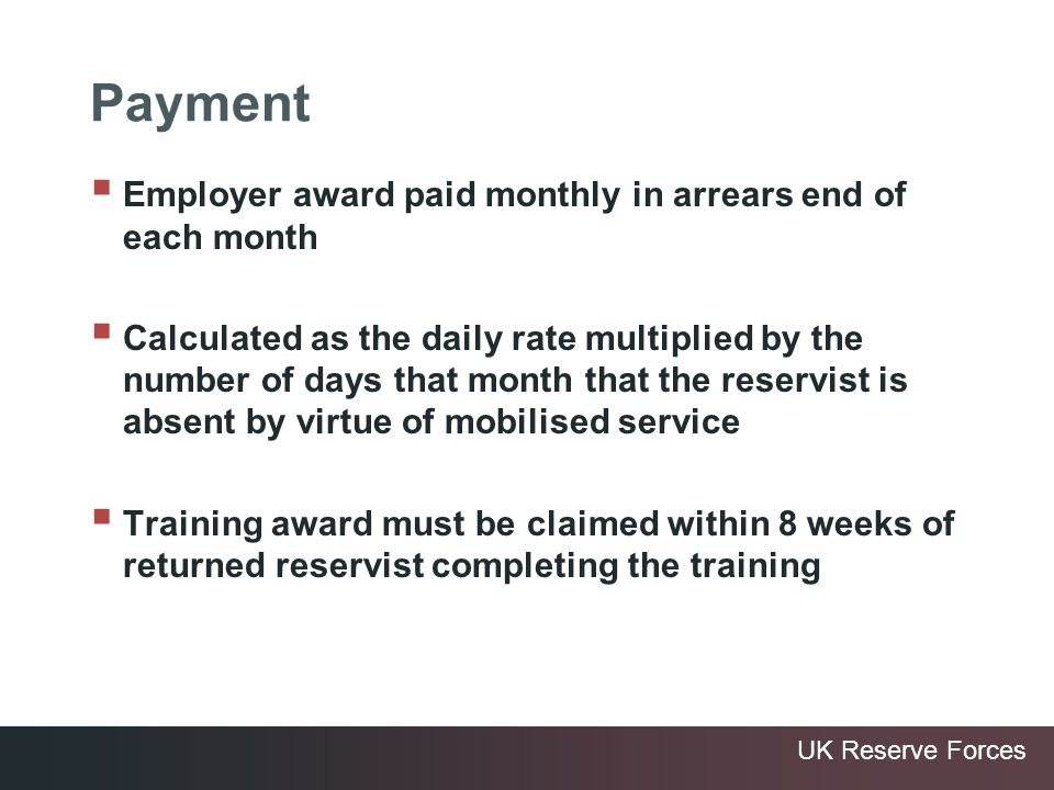 UK Reserve Forces Payment Employer award paid monthly in arrears end of each month Calculated as the daily rate multiplied by the number of days that