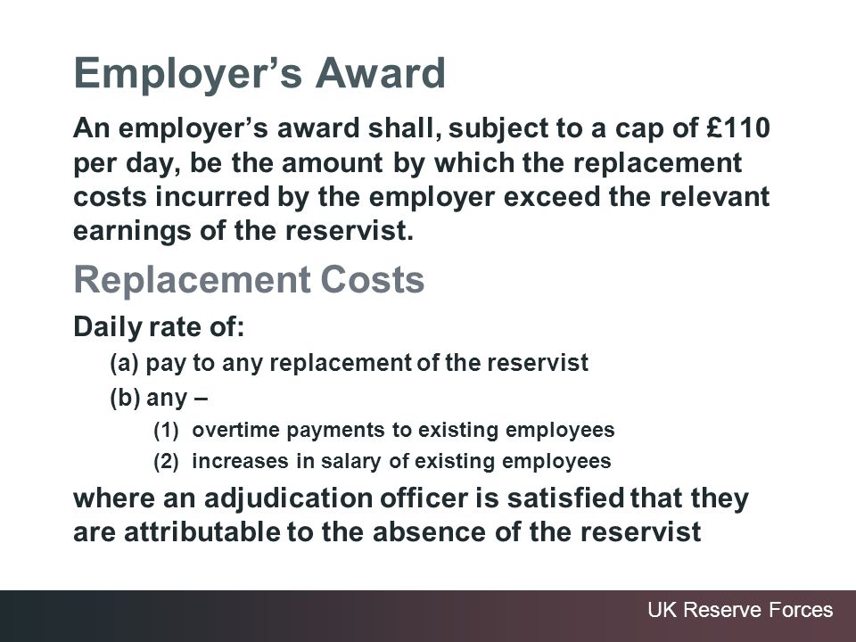 UK Reserve Forces Employers Award An employers award shall, subject to a cap of £110 per day, be the amount by which the replacement costs incurred by