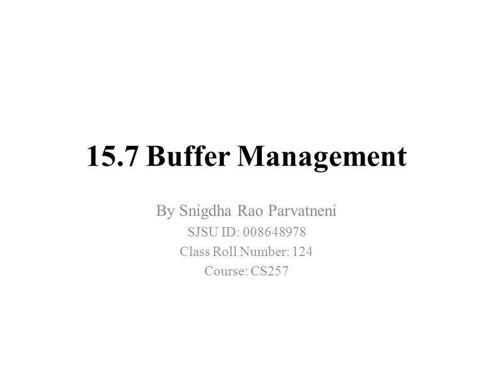 15.7 Buffer Management By Snigdha Rao Parvatneni SJSU ID: 008648978 Class Roll Number: 124 Course: CS257