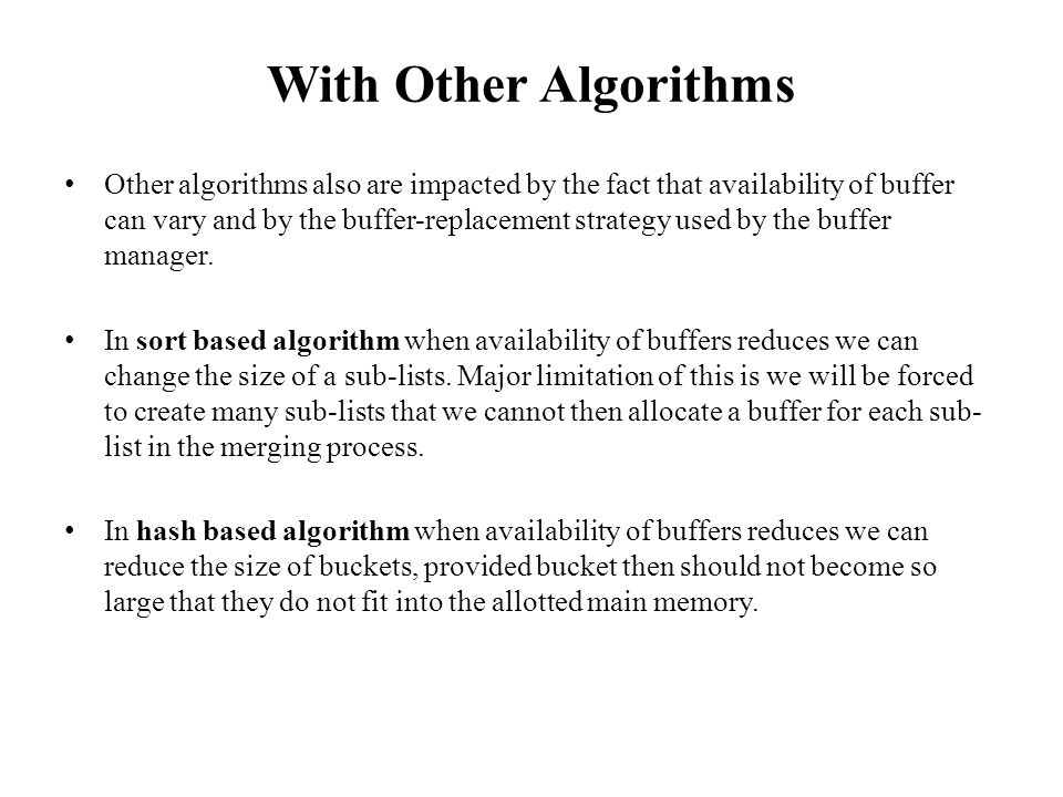 With Other Algorithms Other algorithms also are impacted by the fact that availability of buffer can vary and by the buffer-replacement strategy used