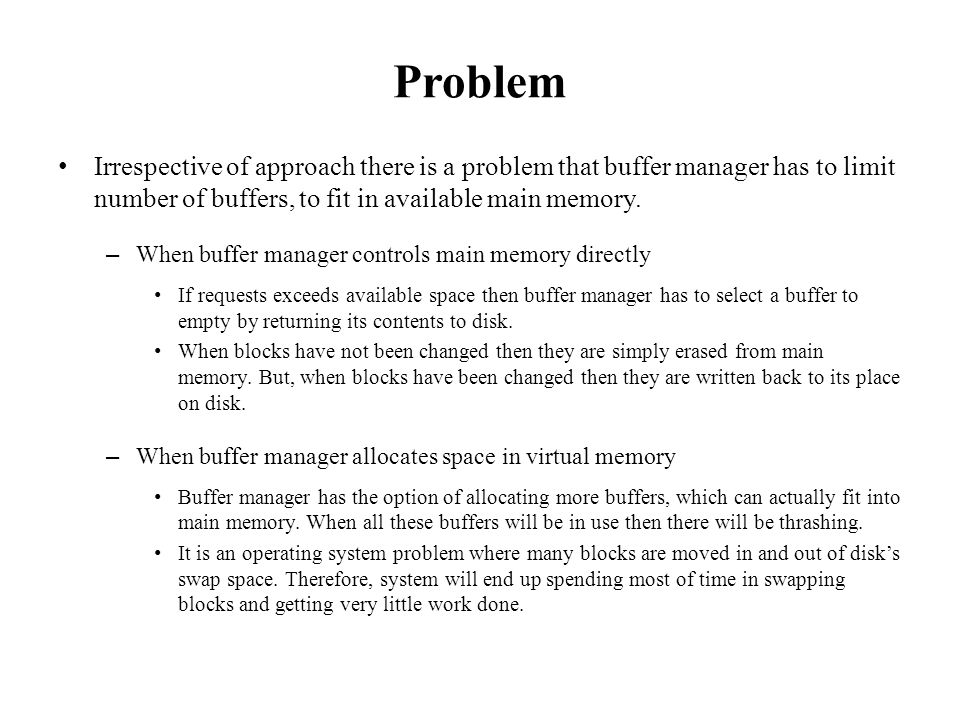 Problem Irrespective of approach there is a problem that buffer manager has to limit number of buffers, to fit in available main memory. – When buffer