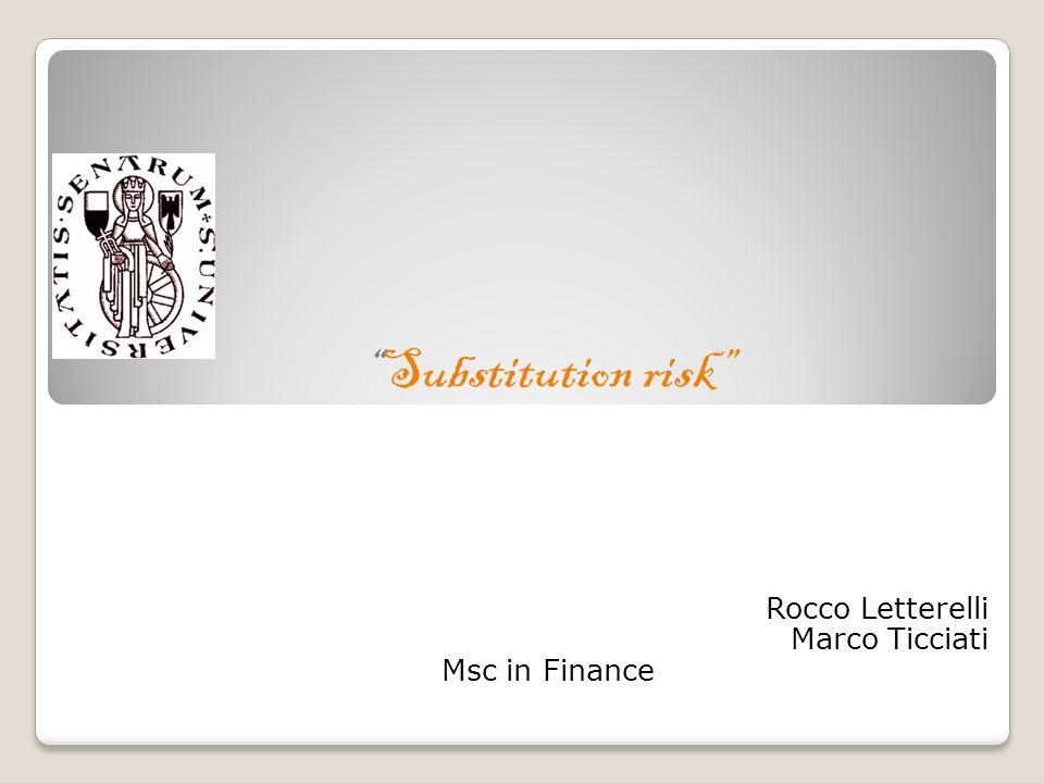Substitution risk Rocco Letterelli Marco Ticciati Msc in Finance