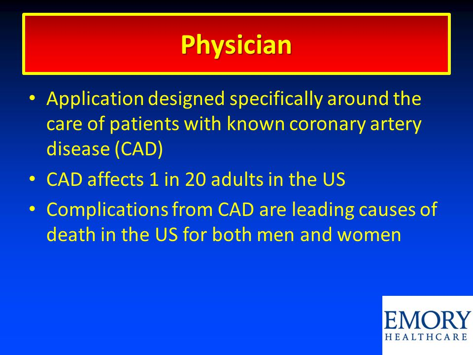 Application designed specifically around the care of patients with known coronary artery disease (CAD) CAD affects 1 in 20 adults in the US Complicati