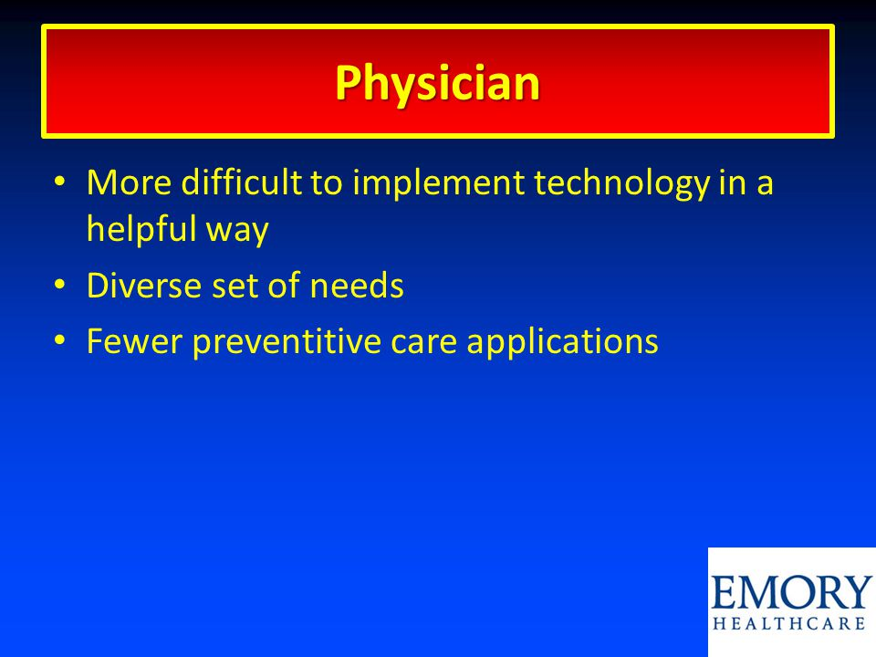 More difficult to implement technology in a helpful way Diverse set of needs Fewer preventitive care applications Physician